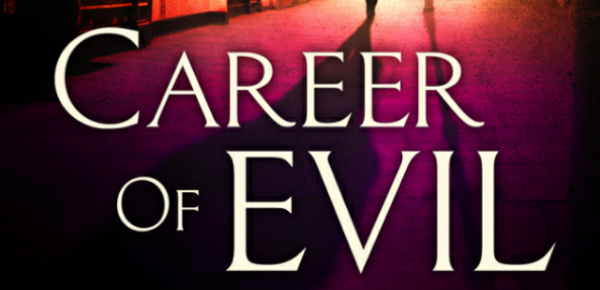 Career of Evil (Cormoran Strike series) by Robert Galbraith (J. K. Rowling) | Book Reviews