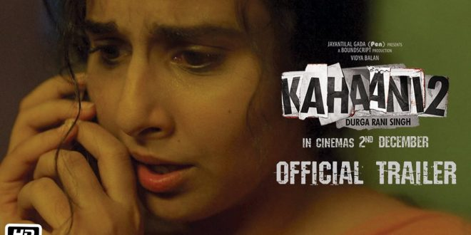 Kahaani 2 : Durga Rani Singh | Personal Reviews for Bollywood Thriller