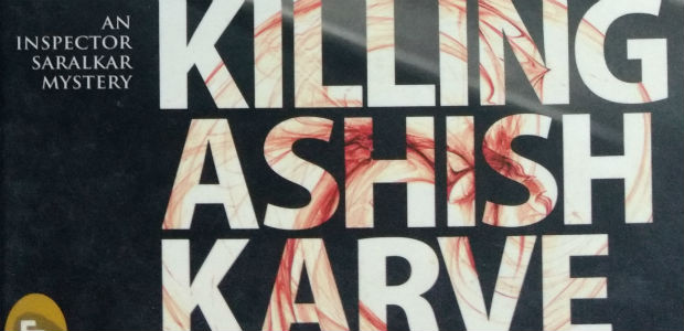 Killing Ashish Karve by Salil Desai | Book Reviews