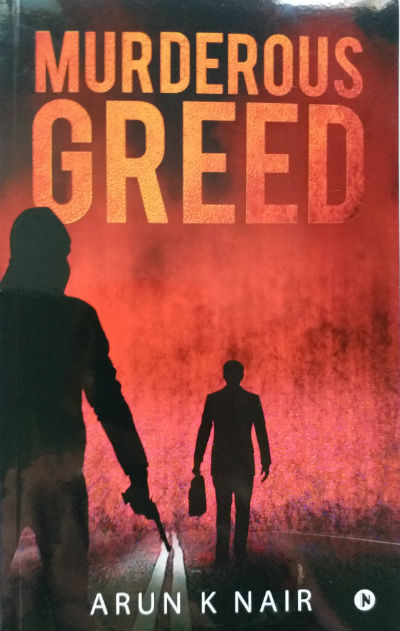 Murderous Greed - a book by Arun K Nair - Cover Page
