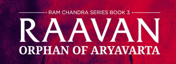 Raavan (A Preview): Orphan of Aryavarta by Amish Tripathi | Book Review