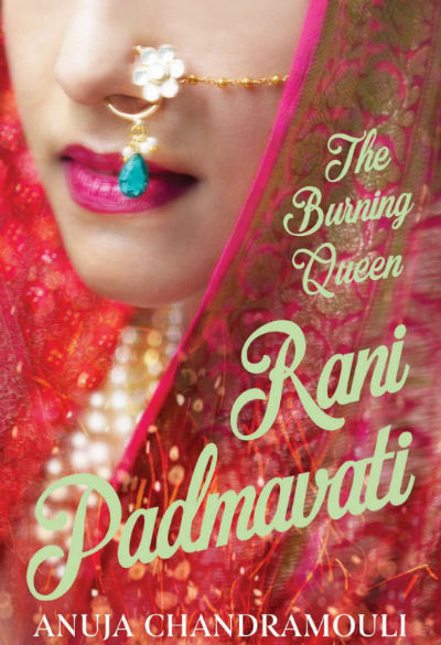 Rani Padmavati : The Burning Queen - by Anuja Chandramouli - Book Cover