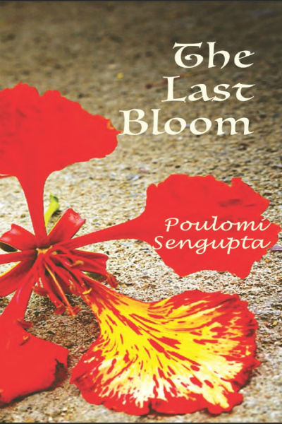 The Last Bloom by Poulomi Sengupta - Book Cover Page