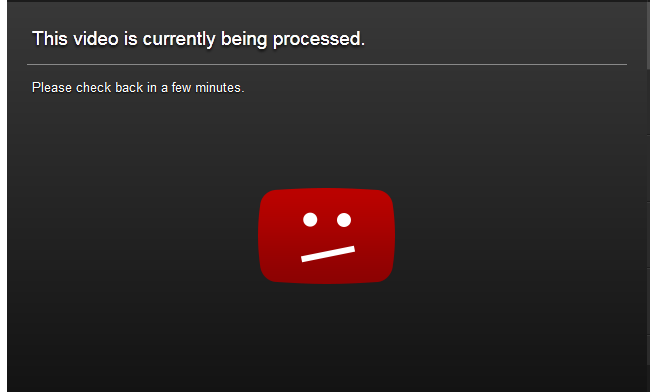 What Visitors See When Your Video Is Still Being Processed At YouTube?