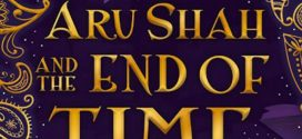 Aru Shah and the End of Time – Pandava Series by Roshani Chokshi | Book review