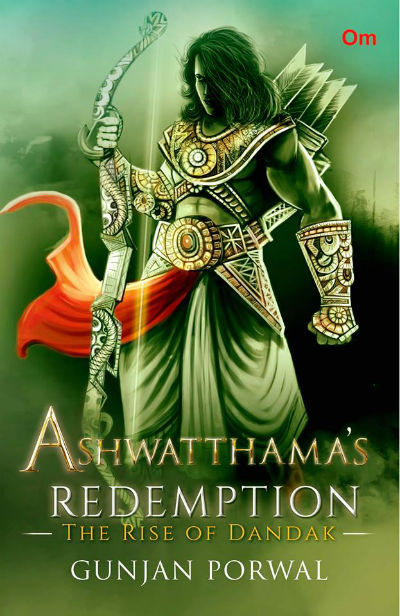 Ashwatthama's Redemption: The Rise of Dandak by Gunjan Porwal | Book Cover