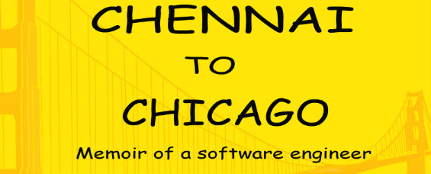 Chennai To Chicago – Memoir Of A Software Engineer by Sriram Ramakrishnan | Book Reviews