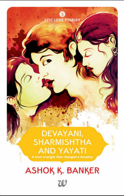 Devayani, Sharmishtha And Yayati (A Love Triangle That Changed A Dynasty) By Ashok K Banker | Book Cover