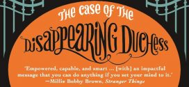 Enola Holmes – Book 6: The Case of the Disappearing Duchess | Book Review