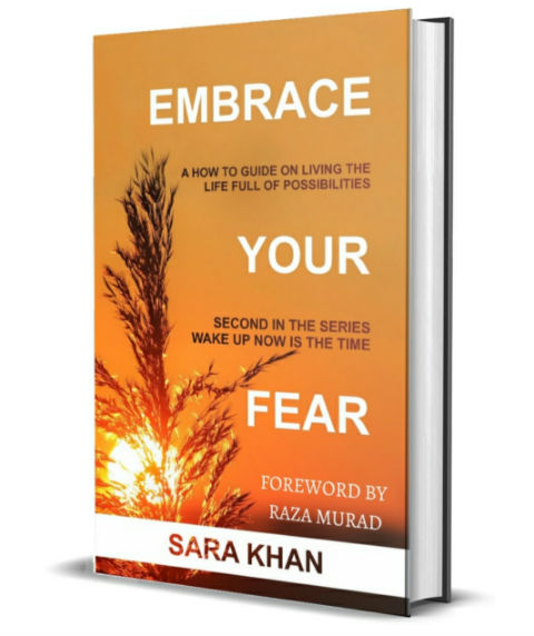 Embrace Your Fear: A How-to Guide on Living The Life Full of Possibilities (Wake Up Now Is The Time Book 2) By Sara Khan | Book Cover