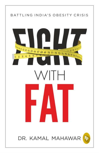 Fight With Fat: Battling India's Obesity Crisis by Dr. Kamal Mahawar | Book Cover