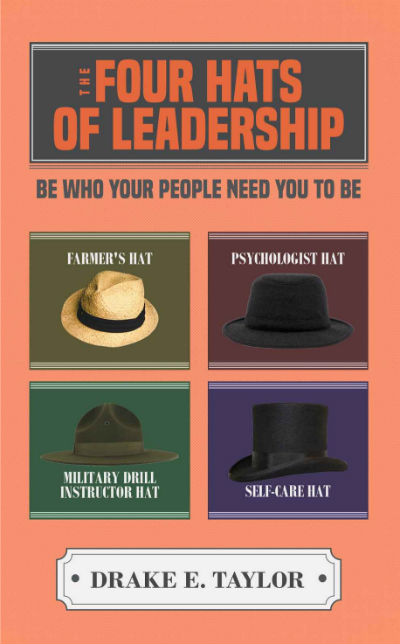 The Four Hats of Leadership: Be Who Your People Need You To Be by Drake E Taylor - Book Cover