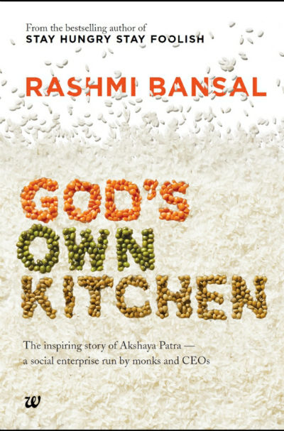 God's Own Kitchen: The inspiring story of Akshaya Patra - a social enterprise run by monks and CEOs - Providing mid-day means to 1.6 million schoolchildren every day - Book Cover
