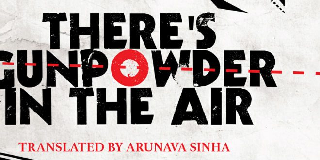 There's Gunpowder in the Air By Manoranjan Byapari | Book Review