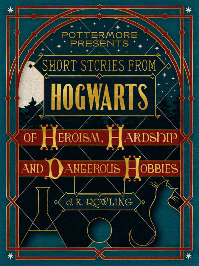 Short Stories from Hogwarts – Of Heroism, Hardship, and Dangerous Hobbies