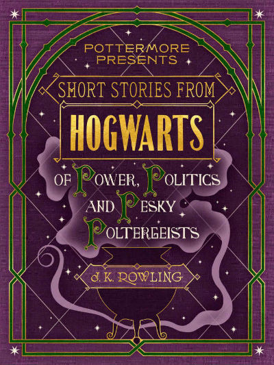 Short Stories from Hogwarts – Of Power, Politics and Pesky Poletergiests