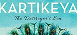 Kartikeya, the Destroyer's Son By Anuja Chandramouli | Book Review