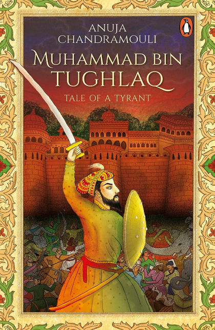 Muhammad Bin Tughlaq: Tale of a Tyrant By Anuja Chandramouli | Book Cover[