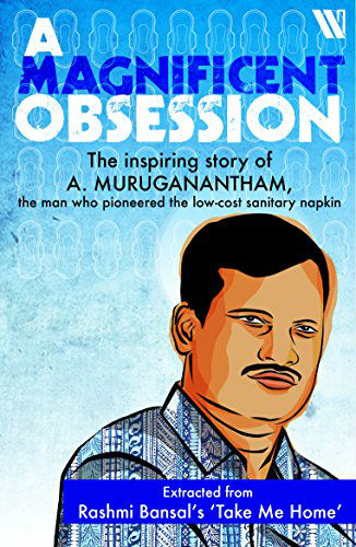 A Magnificent Obsession: The Inspiring Story of A Muruganantham, the man who pioneered the low cost sanitary napkin - by Rashmi Bansal | Book Cover