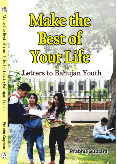 Make the Best of Your Life: Letters to Bahujan Youth by Prabhu Guptara - Book Cover