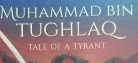 Muhammad Bin Tughlaq: Tale of a Tyrant By Anuja Chandramouli | Book Review