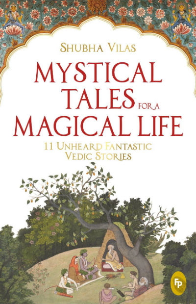 Mystical Tales For A Magical Life - 11 Unheard Fantastic Vedic Stories by Shubha Vilas | Book Cover
