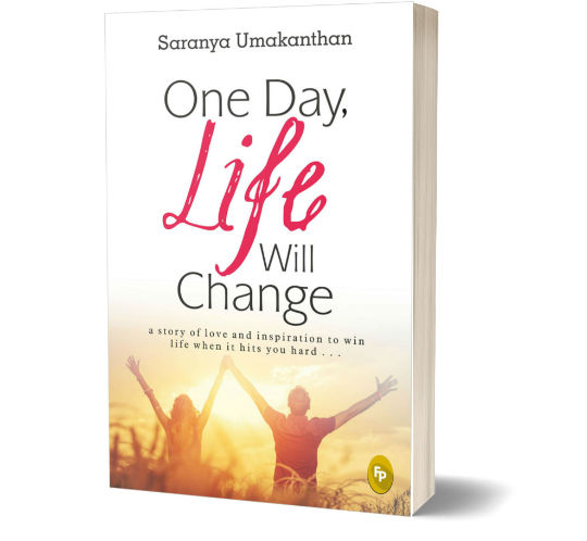 One Day, Life Will Change: A story of love and inspiration to win life when it hits you hard... By Saranya Umakanthan | Book Cover