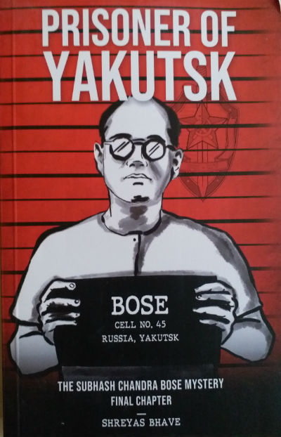 Prisoner of Yakutsk : The Subhash Chandra Bose Mystery Final Chapter By Shreyas Bhave | Book Cover