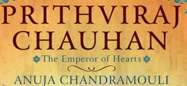 Prithviraj Chauhan: The Emperor of Hearts by Anuja Chandramouli | Book Reviews