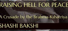 Raising Hell for Peace: A Crusade by the Brahma-Kshatriya by Shashi Bakshi | Book Review