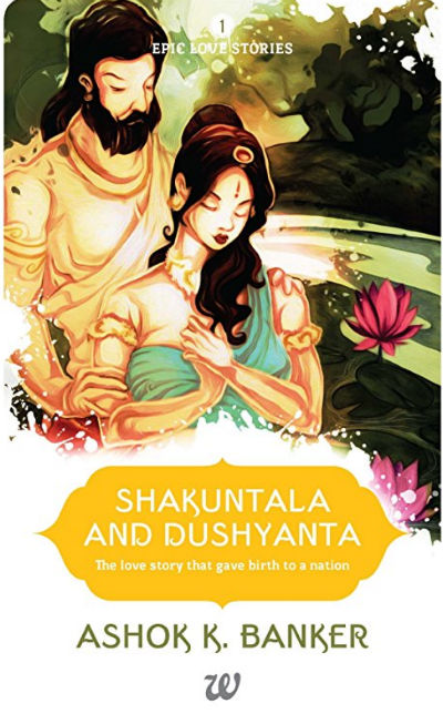 Shakuntala And Dushyanta: The Love Story That Gave Birth To A Nation: Epic Love Stories Book 1 | Book Cover