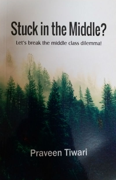 Stuck in the Middle?: Let's break the middle class dilemma! by Praveen Tiwari - Book Cover