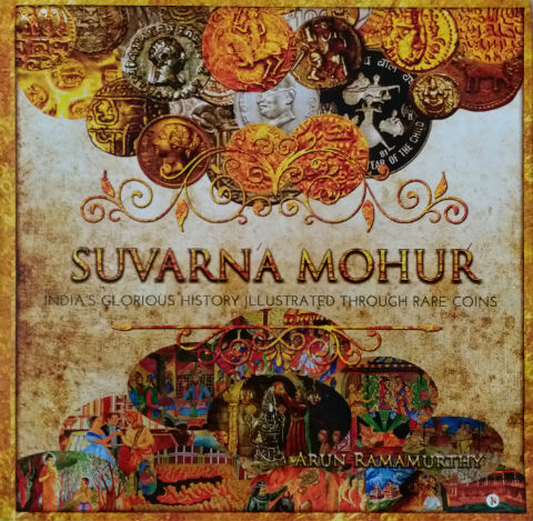 Suvarna Mohur: India's Glorious History Illustrated through Rare Coins by Arun Ramamurthy | Book Cover