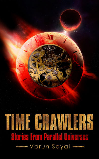 Time Crawlers (Stories from Parallel Universes) by Varun Sayal - Book Cover