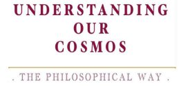 Understanding Our Cosmos: The Philosophical Way by Bhaktee Kale | Book Reviews