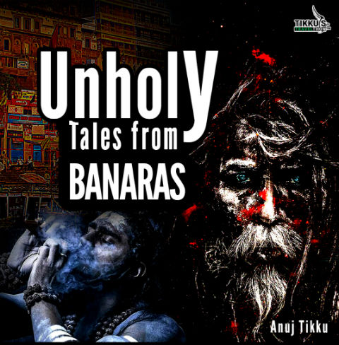 Unholy Tales from Banaras by Anuj Tikku | Book Cover