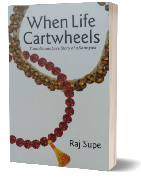 When Life Cartwheels: Tumultuous Story Of A Sannyasi by Raj Sure | Book Cover