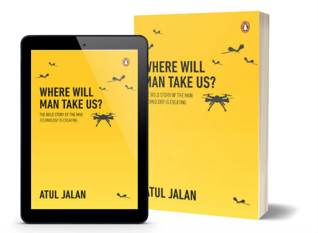 Where Will Man Take Us? : The bold story of the man technology is creating by Atul Jalan | Cover Page